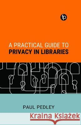 A Practical Guide to Privacy in Libraries Paul Pedley   9781783304684