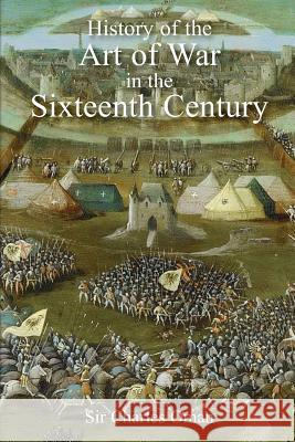 Sir Charles Oman's the History of the Art of War in the Sixteenth Century Sir Charles Oman 9781783312986