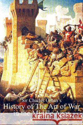 Sir Charles Oman's History of the Art of War in the Middle Ages, Volume 2 Sir Charles William Oman 9781783313136
