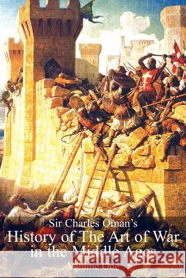 Sir Charles Oman's History of the Art of War in the Middle Ages, Volume 1 Sir Charles William Oman 9781783313143