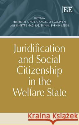 Juridification and Social Citizenship in the Welfare State Henriette Sinding Aasen Siri Gloppen Anne-Mette Magnussen 9781783470228