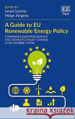 A guide to a EU renewable energy: comparing Europeanisation and domestic policy change in EU Member States  9781783471553