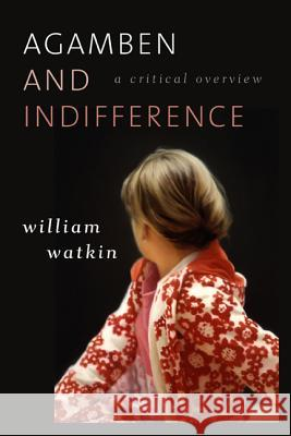 Agamben and Indifference : A Critical Overview William Watkin 9781783480074