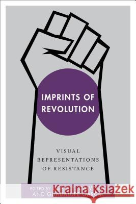 Imprints of Revolution: Visual Representations of Resistance Lisa B. Y 9781783485062