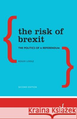 Risk of Brexit: The Politics of a Referendum Roger Liddle 9781783487196