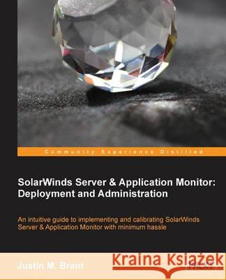 Solarwinds Server & Application Monitor: Deployment and Administration Justin M 9781783551019