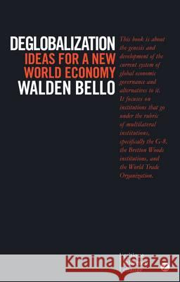 Deglobalization: Ideas for a New World Economy Walden Bello 9781783601684