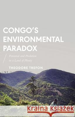 Congo's Environmental Paradox: Potential and Predation in a Land of Plenty Theodore Trefon 9781783602445