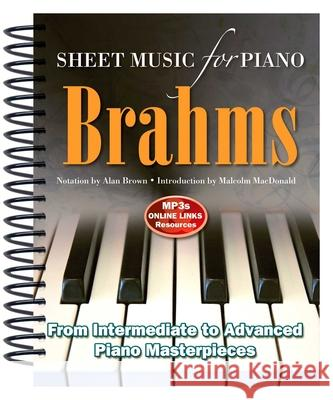 Brahms: Sheet Music for Piano: From Intermediate to Advanced; Over 25 Masterpieces Alan Brown 9781783614240