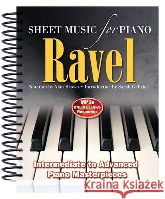 Ravel: Sheet Music for Piano: From Intermediate to Advanced; Piano Masterpieces Alan Brown 9781783616008