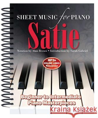 Erik Satie: Sheet Music for Piano: From Beginner to Intermediate; Over 25 Masterpieces Alan Brown 9781783616015