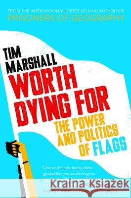 Worth Dying for The Power and Politics of Flags Marshall, Tim 9781783962815