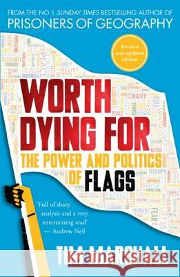 Worth Dying for The Power and Politics of Flags Marshall, Tim 9781783963034
