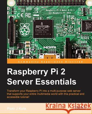 Raspberry Pi 2 Server Essentials Piotr J 9781783985692
