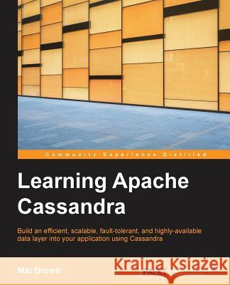 Learning Apache Cassandra Matthew Brown 9781783989201 Packt Publishing