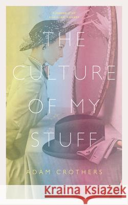 The Culture of My Stuff Adam Crothers   9781784109516