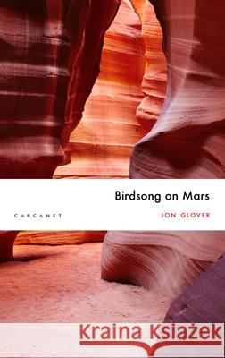 Birdsong on Mars Jon Glover   9781784109752