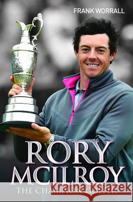 Rory McIlroy: The Champion Golfer Frank Worrall 9781784182762