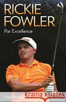 Rickie Fowler: Par Excellence Frank Worrall 9781784183288