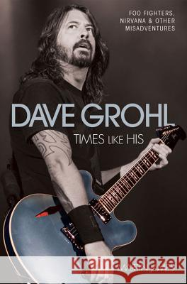 Dave Grohl: Times Like His Martin James 9781784187552