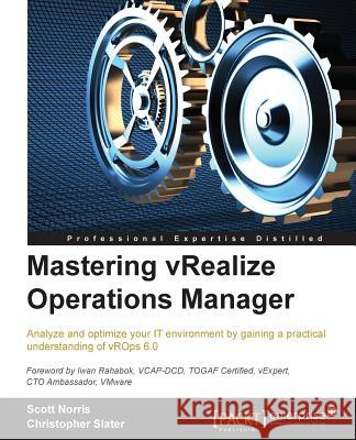 Mastering Vrealize Operations Manager Scott Norris 9781784392543