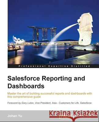 Salesforce Reporting and Dashboards Johan Yu 9781784394677