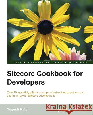 Sitecore Cookbook for Developers Yogesh Patel Patel Y 9781784396527