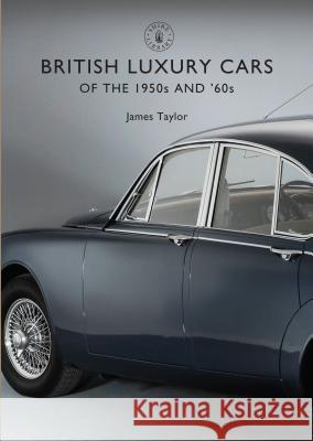 British Luxury Cars of the 1950s and '60s James Taylor 9781784420642