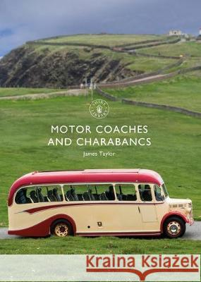 Motor Coaches and Charabancs James Taylor 9781784424121