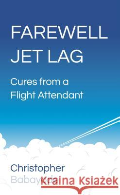 Farewell Jet Lag - Cures from a Flight Attendant   9781784520786