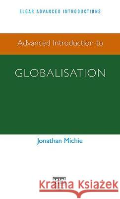Advanced Introduction to Globalisation Jonathan Michie   9781784710699