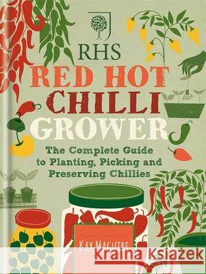 RHS Red Hot Chilli Grower : The complete guide to planting, picking and preserving chillies Kay Maguire 9781784720438