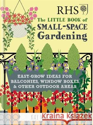 RHS Little Book of Small-Space Gardening Easy-grow Ideas for Balconies, Window Boxes & Other Outdoor Areas Maguire, Kay 9781784724269