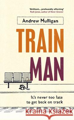 Train Man Andrew Mulligan 9781784742713