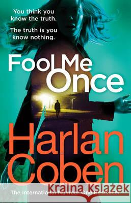 Fool Me Once : from the #1 bestselling creator of the hit Netflix series The Stranger Harlan Coben 9781784751111
