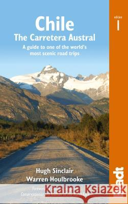 Chile: The Carretera Austral: A Guide to One of the World's Most Scenic Road Trips Hugh Sinclair 9781784770037