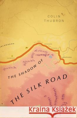 Shadow of the Silk Road Thubron, Colin 9781784875343 Vintage Classics