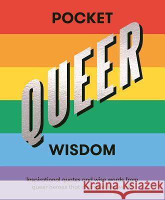 Pocket Queer Wisdom: Inspirational Quotes and Wise Words from Queer Icons Who Changed the World Hardie Grant 9781784882853