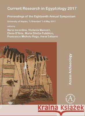 Current Research in Egyptology 2017: Proceedings of the Eighteenth Annual Symposium: University of Naples,