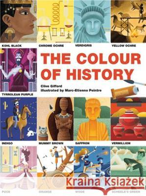 The Colours of History: How Colours Shaped the World Clive Gifford Marc-Etienne Peintre  9781784939670 QED Publishing