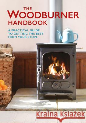 The Woodburner Handbook Anthony Bailey 9781784940737