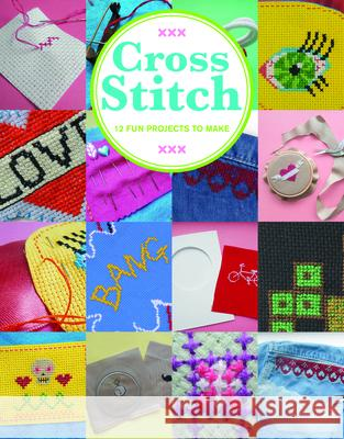 Cross Stitch: 12 Fun Projects to Make Sarah Fordham 9781784941635