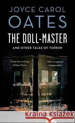 Doll-Master and Other Tales of Horror  Oates, Joyce Carol 9781784971038