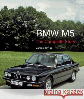 BMW M5: The Complete Story James Taylor 9781785000454