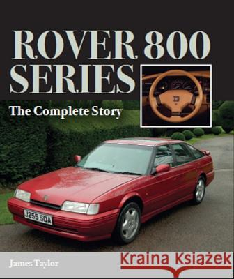 Rover 800 Series: The Complete Story James Taylor 9781785002243