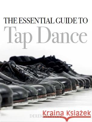 The Essential Guide to Tap Dance Hartley, Derek 9781785003899