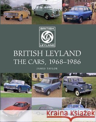British Leyland: The Cars, 1968-1986 James Taylor 9781785003912