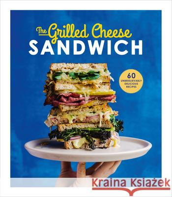 The Grilled Sandwich: 60 Unbrielievably Delicious Recipes Henley, Sian 9781785035241