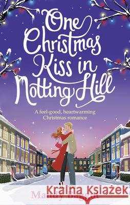 One Christmas Kiss in Notting Hill: A Feel-Good, Heartwarming Christmas Romance Baggot Mandy 9781785036736