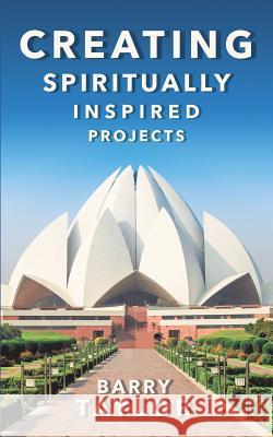 Creating Spiritually Inspired Projects Barry Taylor 9781785072086